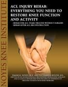 ACL Injury Rehabilitation: Everything You Need to Know to Restore Knee Function and Return to Activity - - Physical therapy programs for ACL tears treated without surgery - Physical therapy programs to do after surgery ebook by Sue Barber-Westin, Dr. Frank Noyes