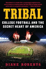 Tribal - College Football and the Secret Heart of America ebook by Diane Roberts