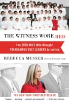The Witness Wore Red ebook by Rebecca Musser,M. Bridget Cook