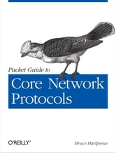 Packet Guide to Core Network Protocols ebook by Bruce Hartpence