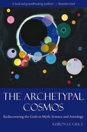 The Archetypal Cosmos ebook by Keiron Le Grice