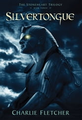 Silvertongue (Stonehart Trilogy, Book 3) ebook by Charlie Fletcher