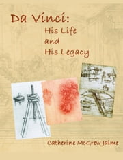 Da Vinci: His Life and His Legacy ebook by Catherine McGrew Jaime