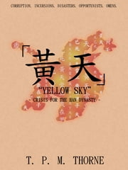 """Yellow Sky"" - Crisis for the Han Dynasty ebook by T. P. M. Thorne"