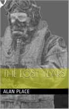 The Lost Years ebook by Alan Place