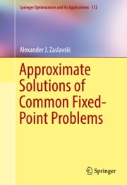 Approximate Solutions of Common Fixed-Point Problems ebook by Alexander J. Zaslavski