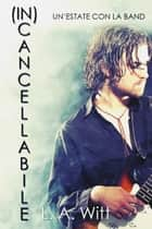 (In)Cancellabile - Un'estate con la band ebook by L. A. Witt