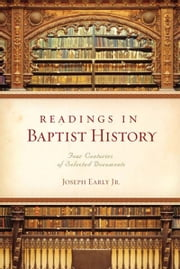 Readings in Baptist History: Four Centuries of Selected Documents - Four Centuries of Selected Documents ebook by Joe Early