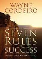 The Seven Rules of Success ebook by Wayne Cordeiro