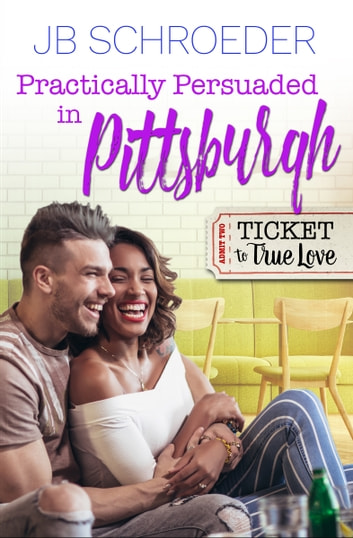 Practically Persuaded in Pittsburgh ebook by JB Schroeder,Ticket TrueLove