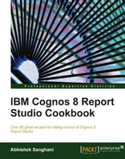 IBM Cognos 8 Report Studio Cookbook ebook by Abhishek Sanghani
