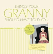 Things Your Granny Should Have Told You ebook by Sunday-Star-Times
