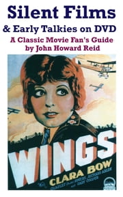 Silent Films & Early Talkies on DVD: A Classic Movie Fan's Guide ebook by John Howard Reid