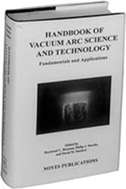 Handbook of Vacuum Arc Science & Technology: Fundamentals and Applications ebook by Boxman, Raymond L.