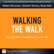 Walking the Walk - Having Your Customers Love You ebook by Robert Brunner,Stewart Emery,Russ Hall