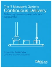 The IT Manager's Guide to Continuous Delivery - Delivering Software in Days ebook by Andrew Phillips,Michiel Sens,Adriaan de Jonge,Mark van Holsteijn