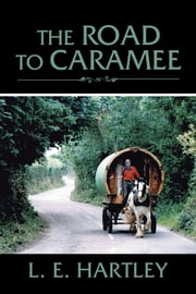 The Road to Caramee ebook by L. E. Hartley