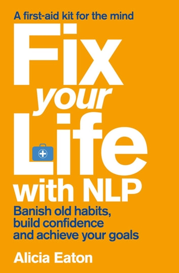 Fix Your Life with NLP ebook by Alicia Eaton