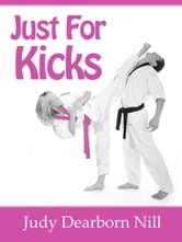 Just for Kicks ebook by Judy Dearborn Nill