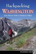 Backpacking Washington ebook by Douglas Lorain