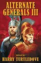 Alternate Generals III ebook by Harry Turtledove