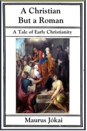 A Christian But A Roman ebook by Maurus Jokai