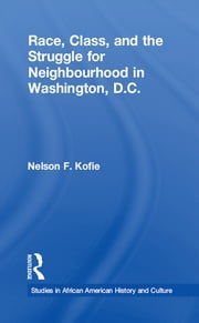 Race, Class, and the Struggle for Neighborhood in Washington, DC ebook by Nelson F. Kofie