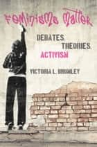 Feminisms Matter - Debates, Theories, Activism ebook by Victoria Bromley