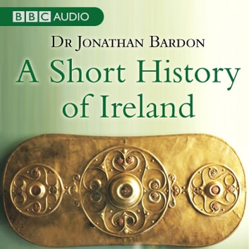 A Short History Of Ireland audiobook by Jonathan Bardon
