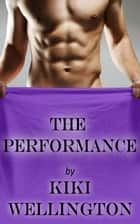 The Performance - The Show Series, #3 ebook by Kiki Wellington