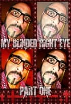 My Blinded Right Eye. Part 1. - Original Book Number Fourty-Three. ebook by Joseph Anthony Alizio Jr., Edward Joseph Ellis, Vincent Joseph Allen