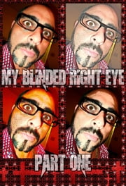 My Blinded Right Eye. Part 1. - Original Book Number Fourty-Three. ebook by Joseph Anthony Alizio Jr.,Edward Joseph Ellis,Vincent Joseph Allen