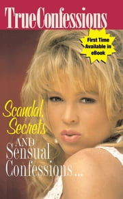 Scandals, Secrets and Sensual Confessions ebook by The Editors Of True Story And True Confessions