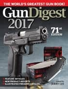 Gun Digest 2017 ebook by Jerry Lee