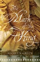 The Mark of the King ebook by Jocelyn Green