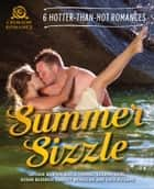 Summer Sizzle - 6 Hotter-than-Hot Romances ebook by Lotchie Burton, Alicia Thorne, Susann Oriel,...
