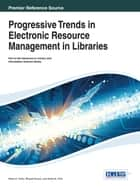 Progressive Trends in Electronic Resource Management in Libraries ebook by Nihar K. Patra,Bharat Kumar,Ashis K. Pani