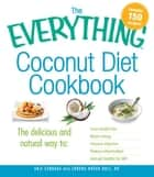 The Everything Coconut Diet Cookbook: The delicious and natural way to, lose weight fast, boost energy, improve digestion, reduce inflammation and get healthy for life ebook by Anji Sandage,Lorena Novak Bull RD