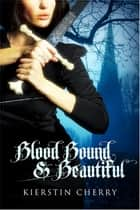 Blood Bound and Beautiful ebook by Kierstin Cherry