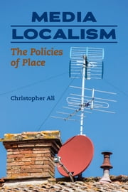 Media Localism - The Policies of Place ebook by Kobo.Web.Store.Products.Fields.ContributorFieldViewModel