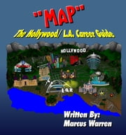 MAP - The Hollywood/L.A. Career Guide ebook by Marcus Warren
