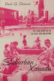 Suburban Xanadu - The Casino Resort on the Las Vegas Strip and Beyond ebook by David Schwartz G