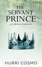 The Servant Prince ebook by Hurri Cosmo