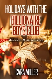 Holidays with the Billionaire Boys Club - Billionaire Romance Series, #24 ebook by Cara Miller