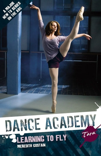 Dance Academy - Tara: Learning to Fly ebook by Meredith Costain
