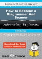 How to Become a Diagrammer And Seamer ebook by Evangelina Maynard