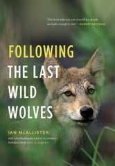 Following the Last Wild Wolves ebook by Ian McAllister,Chris Darimont
