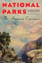 National Parks - The American Experience ebook by Alfred Runte