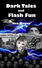 Dark Tales and Flash Fun ebook by Ken Magee