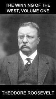 The Winning of the West, Volume One [com Glossário em Português] ebook by Theodore Roosevelt,Eternity Ebooks